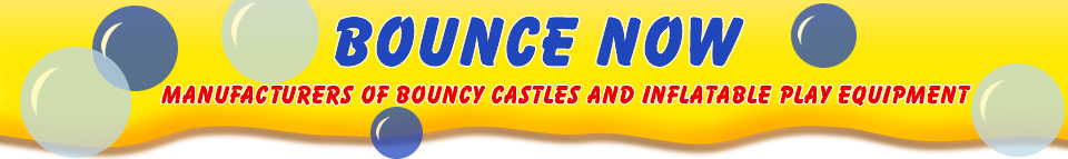 Bounce Now - manufacturers of bouncy castles and inflatable play equipment